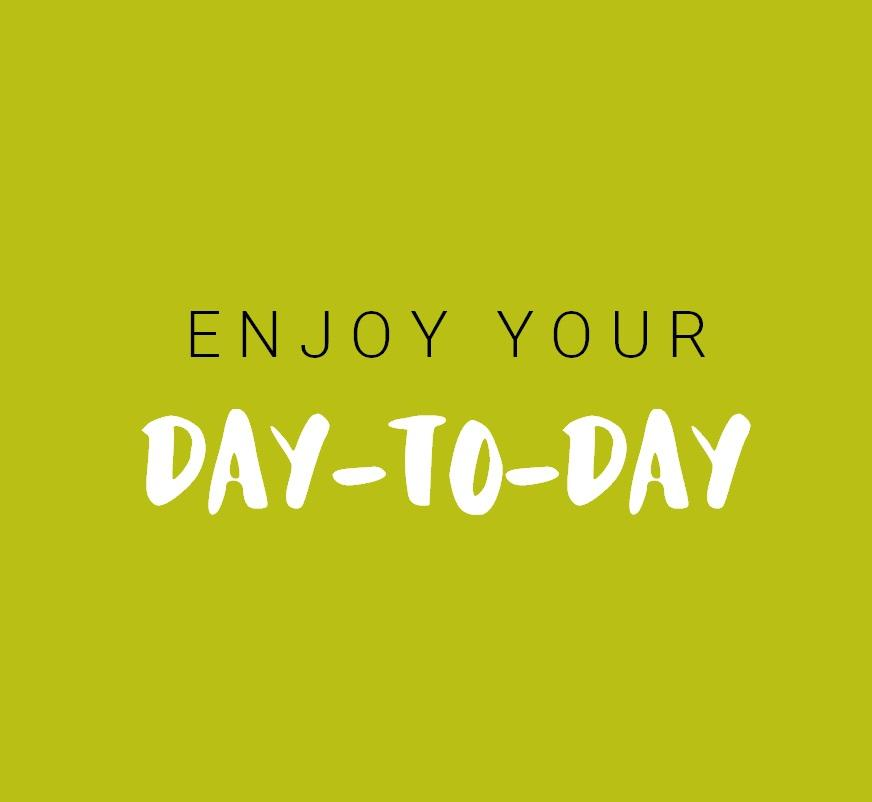Enjoy your day-to-day graphic